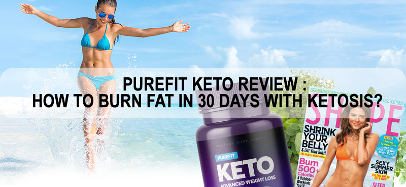 Purefit Keto Weight Loss Pills For Women Review Results 2019